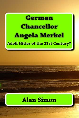 9781537527062: German Chancellor Angela Merkel: Adolf Hitler of the 21st Century?