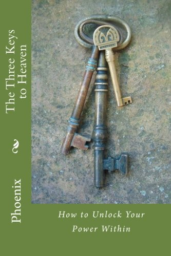 9781537530680: The Three Keys to Heaven: How to Unlock Your Power Within