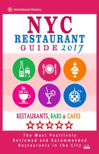 9781537535739: NYC Restaurant Guide 2017: Best Rated Restaurants in NYC - 500 restaurants, bars and cafés recommended for visitors, 2017