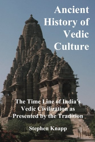 Ancient History of Vedic Culture: The Time: Knapp, Stephen
