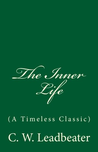 9781537543802: The Inner Life (A Timeless Classic): By C. W. Leadbeater