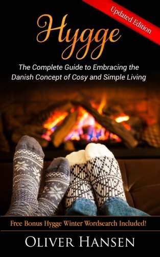 Hygge: The Complete Guide to Embracing the: Hansen, Oliver