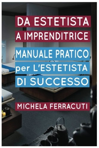 9781537549293: Estetista Imprenditrice, manuale pratico per l'estetista di successo