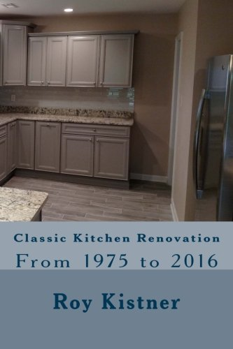 9781537550794: Classic Kitchen Renovation: From 1975 to 2016