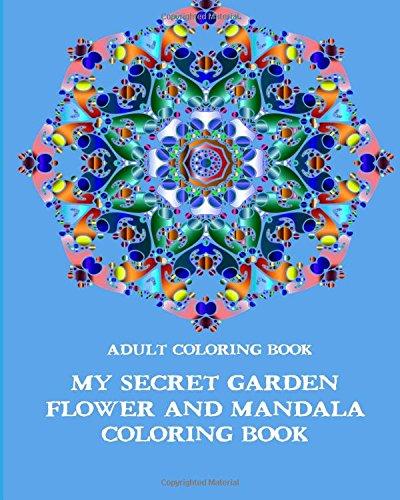 9781537551289: Adult Coloring Book: My Secret Garden Flower and Mandala Coloring Book: Volume 1 (Flower and Mandala Adult Coloring Books)