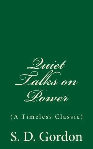 9781537552958: Quiet Talks on Power (A Timeless Classic): By S. D. Gordon