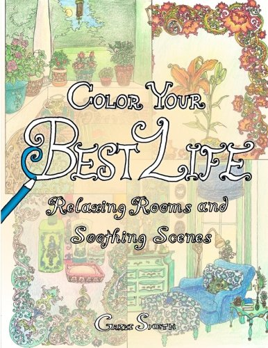 9781537553337: Color Your Best Life: Relaxing Rooms and Soothing Scenes