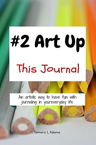 9781537555522: #2 Art Up This Journal: An artistic way to have fun with journaling in your everyday life (Volume 2)