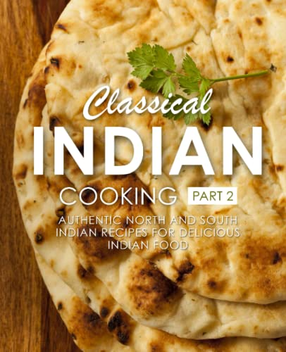 9781537562711: Classical Indian Cooking 2: Authentic North and South Indian Recipes for Delicious Indian Food