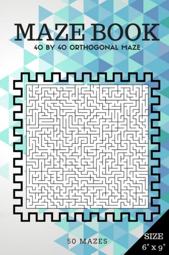 9781537564401: Maze Book: 40 by 40 orthogonal maze (Suitable for Kids All ages and Adults) (40 by 40 Maze Book) (Volume 1)