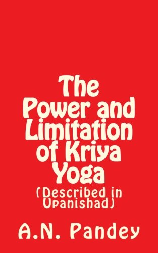 The Power and Limitation of Kriya Yoga: Pandey, Amrendra Narayan