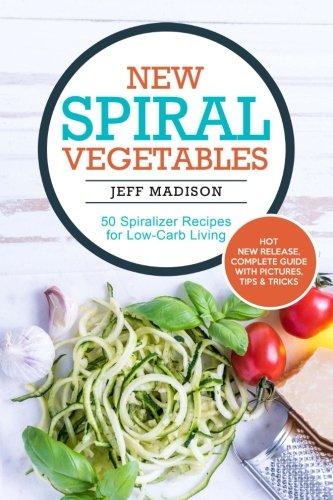 9781537569352: New Spiral Vegetables: 50 Spiralizer Recipes for Low-Carb Living