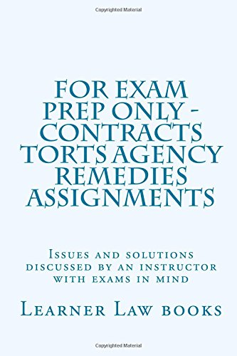 9781537572482: For Exam Prep Only - Contracts Torts Agency Remedies Assignments: Issues and solutions discussed by an instructor with exams in mind