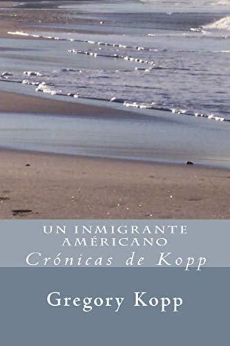 9781537573120: Un Inmigrante Americano: Crónicas de Kopp (Volume 1) (Spanish Edition)