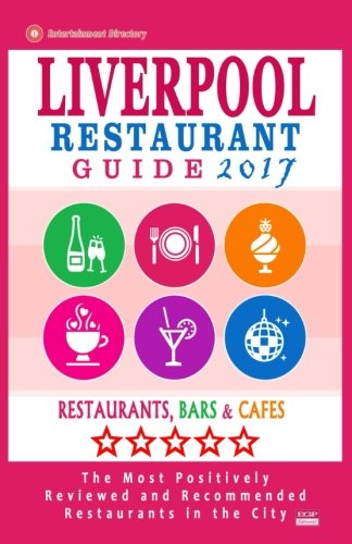 9781537573519: Liverpool Restaurant Guide 2017: Best Rated Restaurants in Liverpool, United Kingdom - 500 Restaurants, Bars and Cafés recommended for Visitors, 2017