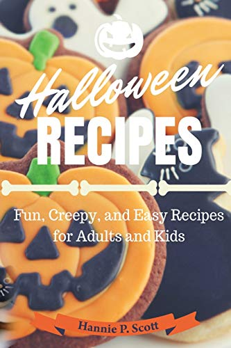 9781537575445: Halloween Recipes: Fun, Creepy, and Easy Recipes for Adults and Kids
