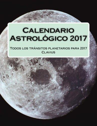 9781537584232: Calendario Astrologico 2017: Todos los tránsitos planetarios para 2017