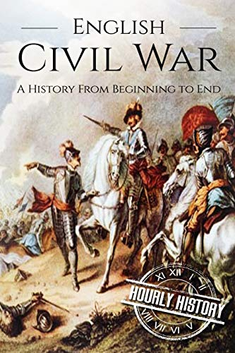 English Civil War: A History From Beginning: History, Hourly