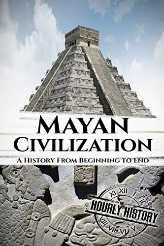 9781537585826: Mayan Civilization: A History From Beginning to End