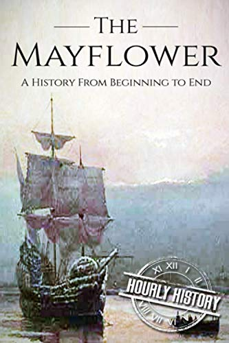 Mayflower: A History From Beginning to End: History, Hourly
