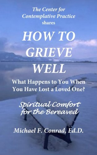 9781537593586: How to Grieve Well: What Happens To You When You Have Lost a Loved One?