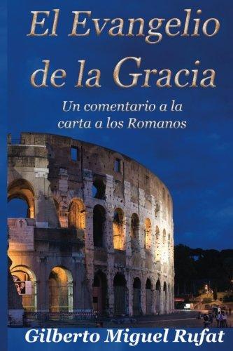 9781537598826: El Evangelio de la Gracia: Un comentario a la carta a los Romanos (Spanish Edition)