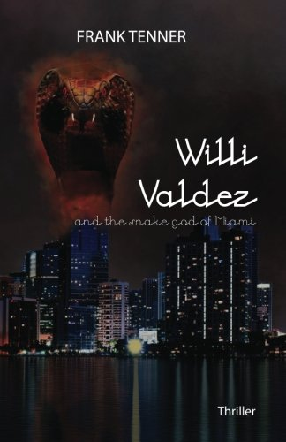9781537600529: Willi Valdez and the snake god of Miami: Volume 1
