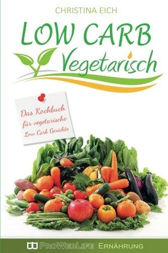 9781537601090: Low Carb Vegetarisch: Das Kochbuch für vegetarische Low Carb Gerichte zum gesunden Abnehmen mit Low Carb