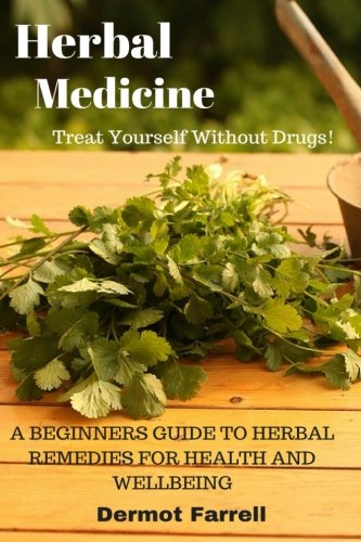 9781537601243: Herbal Medicine: A Beginners Guide to Herbal Remedies for Health and Wellbeing (HERBAL ... MENTAL AND EMOTIONAL WELL-BEING) (Volume 2)