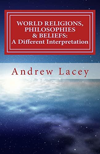 9781537602806: WORLD RELIGIONS, PHILOSOPHIES & BELIEFS: A Different Interpretation
