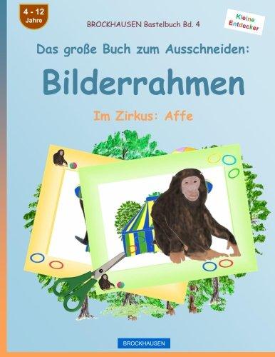 9781537602868: BROCKHAUSEN Bastelbuch Bd. 4 - Das große Buch zum Ausschneiden: Bilderrahmen: Im Zirkus: Affe (Volume 4) (German Edition)