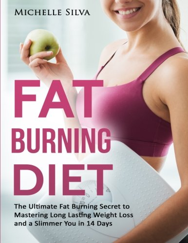 9781537603520: Fat Burning Diet: The Ultimate Fat Burning Secret to Mastering Long Lasting Weight Loss and a Slimmer You in 14 Days
