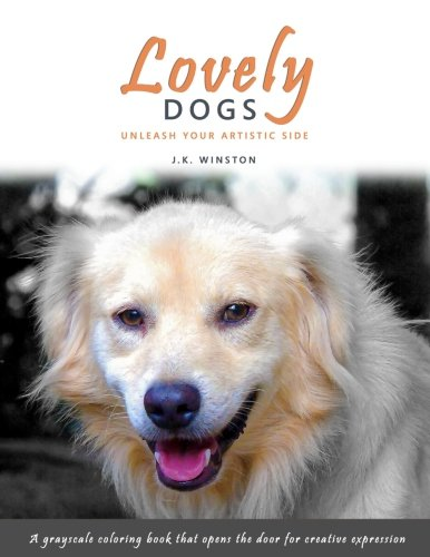9781537605784: Lovely Dogs - A Grayscale Coloring Book that Opens the Door for Creative Expression (The Lovely Series) (Volume 3)