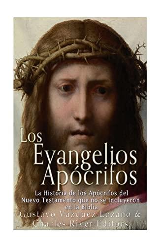 Los Evangelios Apocrifos: La Historia de Los: Charles River Editors,
