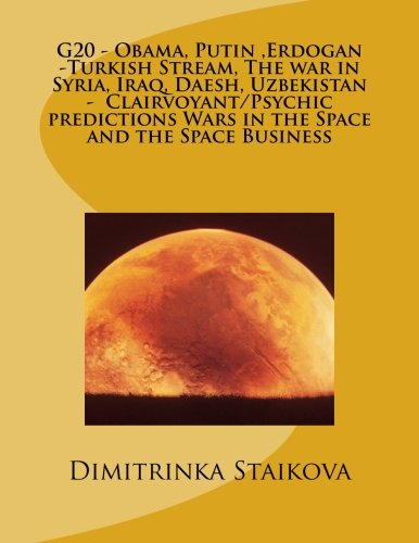 9781537621715: G20 - Obama, Putin ,Erdogan -Turkish Stream, The war in Syria, Iraq, Daesh, Uzbekistan - Clairvoyant/Psychic predictions Wars in the Space and the Space Business