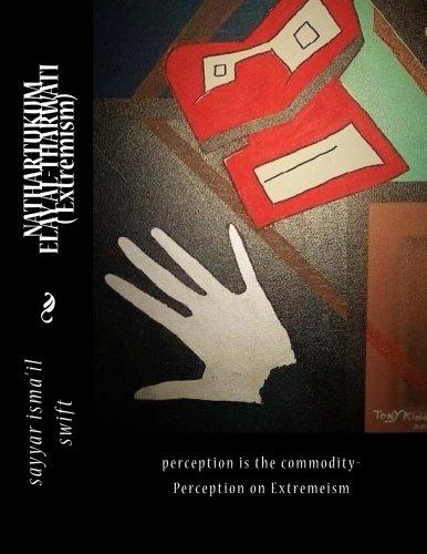 9781537624938: NATHARTUKUM ELAY AL-THARWATI (perception is the commodity) Extremism: perception is the commodity- Extremeism (Volume 3)