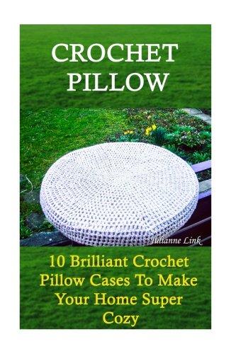 9781537625263: Crochet Pillow: 10 Brilliant Crochet Pillow Cases To Make Your Home Super Cozy: (Crochet Hook A, Crochet Accessories, Crochet Patterns, Crochet ... Crocheting For Dummies, Crochet Patterns)