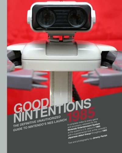 9781537625744: Good Nintentions 1985 | Black & White Edition: The Definitive Unauthorized Guide to Nintendo's NES Launch (Volume 2)