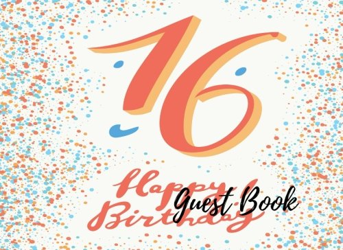 9781537630588: Guest Book: 16th -Sweet Sixteen Birthday Anniversary Party Guest Book. Free Layout To Use As You Wish For Names & Addresses, Sign In Or Advice, Wishes, Comments Or Predictions. (Guests)