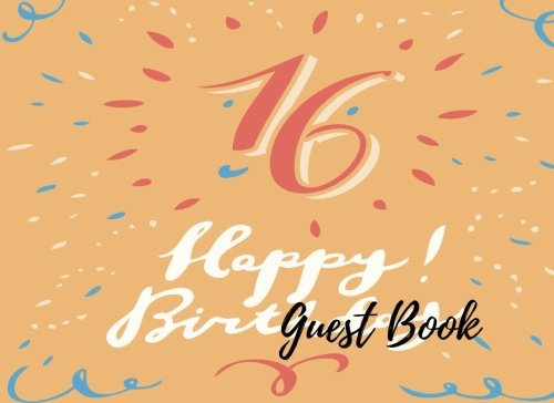 9781537630618: Guest Book: 16th -Sweet Sixteen Birthday Anniversary Party Guest Book. Free Layout To Use As You Wish For Names & Addresses, Sign In Or Advice, Wishes, Comments Or Predictions. (Guests)