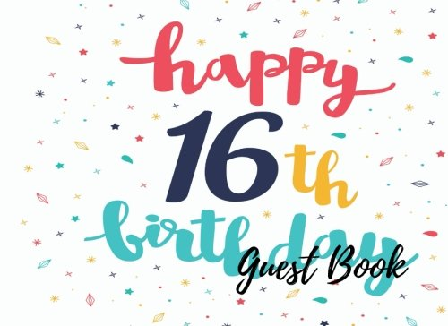 9781537630632: Guest Book: 16th -Sweet Sixteen Birthday Anniversary Party Guest Book. Free Layout To Use As You Wish For Names & Addresses, Sign In Or Advice, Wishes, Comments Or Predictions. (Guests)