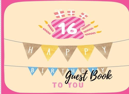 9781537630687: Guest Book: 16th -Sweet Sixteen Birthday Anniversary Party Guest Book. Free Layout To Use As You Wish For Names & Addresses, Sign In Or Advice, Wishes, Comments Or Predictions. (Guests)