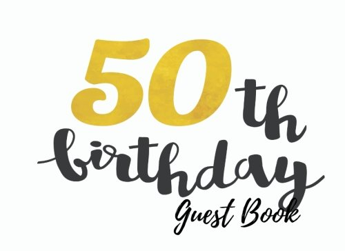 9781537631950: Guest Book: 50th, Fifty, Fiftieth Birthday Anniversary Party Guest Book. Free Layout To Use As You Wish For Names & Addresses, Sign In Or Advice, Wishes, Comments Or Predictions. (Guests)