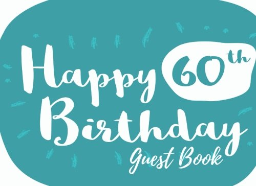 9781537632162: Guest Book: 60th, Sixty, Sixtieth Birthday Anniversary Party Guest Book. Free Layout To Use As You Wish For Names & Addresses, Sign In Or Advice, Wishes, Comments Or Predictions. (Guests)