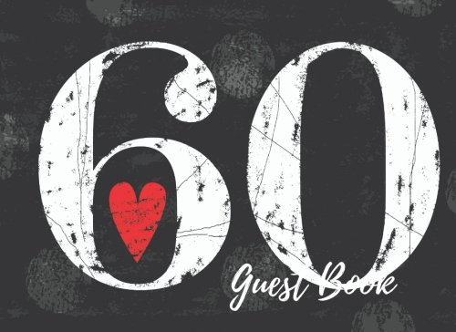 9781537632230: Guest Book: 60th, Sixty, Sixtieth Birthday Anniversary Party Guest Book. Free Layout To Use As You Wish For Names & Addresses, Sign In Or Advice, Wishes, Comments Or Predictions. (Guests)