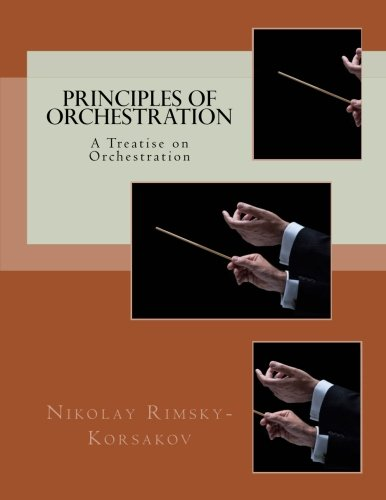Principles of Orchestration: A Treatise on Orchestration: Rimsky-Korsakov, Nikolay