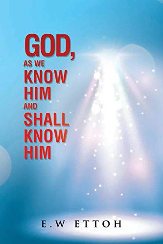 9781537635460: God, as We Know Him and Shall Know Him