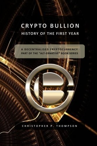 9781537636023: Crypto Bullion - History of the First Year