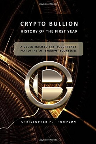 9781537636474: Crypto Bullion - History of the First Year