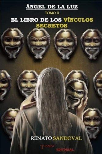 9781537649962: 2: Angel de la Luz Tomo II: El Libro de los Vinculos Secretos: Volume 2